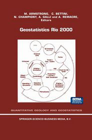 Geostatistics Rio 2000: Proceedings of the Geostatistics Sessions of the 31st International Geological Congress, Rio de Janeiro, Brazil, 6-17 August 2000 - M. Armstrong (Editor), C. Bettini (Editor), N. Champigny (Editor), A. Galli (Editor), A. Remacre (Editor)