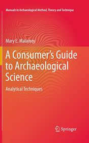A Consumer's Guide to Archaeological Science: Analytical Techniques - Mary E. Malainey