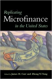 Replicating Microfinance in the United States - James H. Carr (Editor), Zhong Yi Tong (Editor), Foreword by Richard Taub