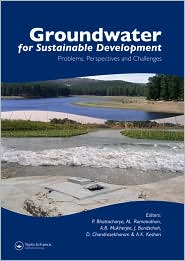 Groundwater for Sustainable Development: Problems, Perspectives and Challenges - Prosun Bhattacharya (Editor), D. Chandrasekharam (Editor), Arun B. Mukherjee (Editor), Jochen Bundschuh (Editor), AL Ramanathan