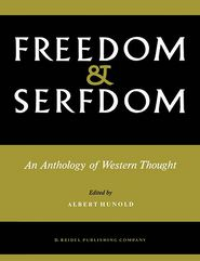 Freedom and Serfdom: An Anthology of Western Thought - A. Hunold (Editor), R. Stevens (Translator)