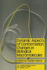 Dynamic Aspects of Conformation Changes in Biological Macromolecules: Proceedings of the 23rd Annual Meeting of the Société de Chimie Physique Orléans, 19-22 September 1972 - C. Sadron (Editor)