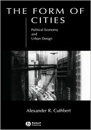 The Form of Cities: Political Economy and Urban Design - Alexander R. Cuthbert