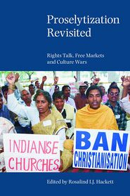Proselytization Revisited: Rights Talk, Free Markets and Culture Wars - Rosalind I.J. Hackett
