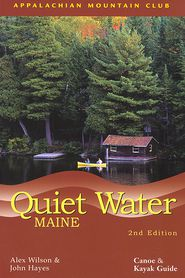 Quiet Water Maine: Canoe and Kayak Guide - John Hayes, Alex Wilson