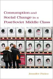 Consumption and Social Change in a Post-Soviet Middle Class - Jennifer Patico