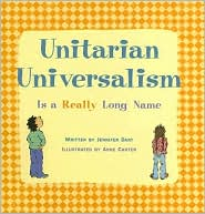 Unitarian Universalism Is a Really Long Name - Jennifer Dant, Anne Carter (Illustrator)