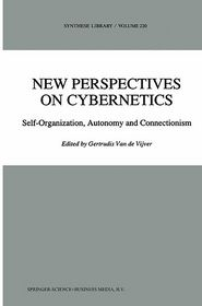 New Perspectives on Cybernetics: Self-Organization, Autonomy and Connectionism - G. Vijver (Editor)