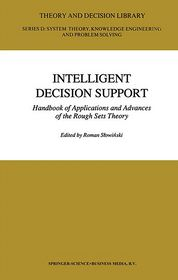 Intelligent Decision Support: Handbook of Applications and Advances of the Rough Sets Theory - Shi-Yu Huang (Editor)