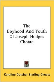Boyhood and Youth of Joseph Hodges Choate - Caroline Dutcher Choate