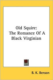 Old Squire: The Romance of a Black Virginian - B. K. Benson