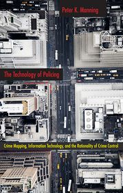The Technology of Policing: Crime Mapping, Information Technology, and the Rationality of Crime Control