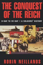The Conquest of the Reich: D-Day to VE Day-A Soldiers' History - Ron Ramdin, Robin Neillands