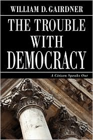 The Trouble With Democracy - William D. Gairdner