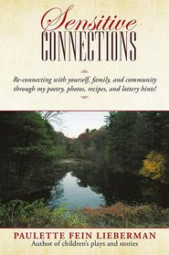 SENSITIVE CONNECTIONS: Re-connecting with yourself, family, and community through my poetry, photos, recipes, and lottery hints! - Paulette Fein Lieberman