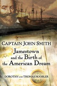 Captain John Smith: Jamestown and the Birth of the American Dream - Thomas Hoobler, Dorothy Hoobler