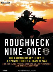 Roughneck Nine One: The Extraordinary Story of a Special Forces A-Team at War - Frank Antenori, Hans Halberstadt, Narrated by Patrick Lawlor