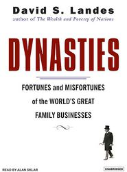 Dynasties: Fortunes and Misfortunes of the World's Great Family Businesses - David S. Landes, Narrated by Alan Sklar