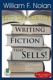 Let's Get Creative: Writing Fiction That Sells! - William F Nolan