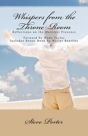 Whispers from the Throne Room: Reflections on the Manifest Presence - Steve Porter