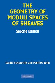 The Geometry of Moduli Spaces of Sheaves - Daniel Huybrechts, Manfred Lehn