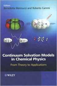 Continuum Solvation Models in Chemical Physics: From Theory to Applications - Benedetta Mennucci (Editor), Roberto Cammi (Editor)