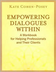 Empowering Dialogues Within: A Workbook for Helping Professionals and Their Clients - Kate Cohen-Posey