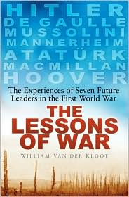 Lessons of War: The Experiences of Seven Future Leaders in the First World War
