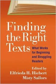 Finding the Right Texts: What Works for Beginning and Struggling Readers - Elfrieda H. Hiebert (Editor), Misty Sailors (Editor)