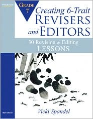Creating 6-Trait Revisers and Editors for Grade 7: 30 Revision and Editing Lessons - Vicki Spandel