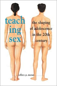 Teaching Sex - Jeffrey P. Moran