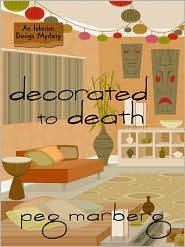Decorated to Death (Interior Design Mystery Series #2) - Peg Marberg