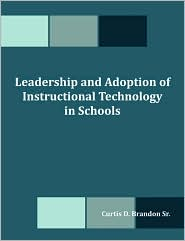 Leadership And Adoption Of Instructional Technology In Schools - Curtis D Brandon Sr.