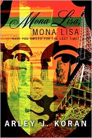 Mona Lisa, Mona Lisa: Have You Smiled for the Last Time? - Arley J. Koran