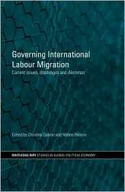 Governing International Labour Migration: Current Issues, Challenges and Dilemmas - Christina Gabriel (Editor), Helene Pellerin (Editor)