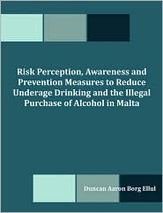 Risk Perception, Awareness And Prevention Measures To Reduce Underage Drinking And The Illegal Purchase Of Alcohol In Malta - Duncan Aaron Borg Ellul
