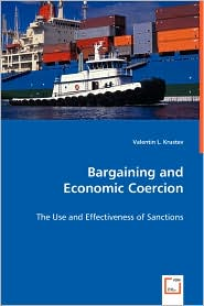 Bargaining And Economic Coercion - The Use And Effectiveness Of Sanctions - Valentin L. Krustev