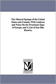 The Mineral Springs Of The United States And Canada, With Analyses And Notes On The Prominent Spas Of Europe, And A List Of Sea-Side Resorts, - George E. (George Edward) Walton