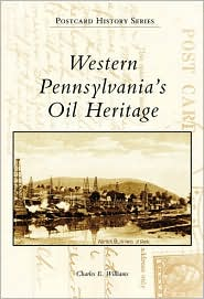Western Pennsylvania's Oil Heritage (Postcard History Series) - Charles E. Williams