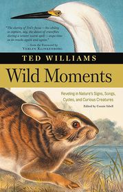 Wild Moments - Ted Williams, Connie Isbell (Editor), John Burgoyne (Illustrator)