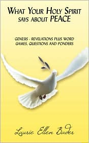 What Your Holy Spirit says about PEACE: GENESIS - REVELATIONS PLUS WORD GAMES, QUESTIONS AND PONDERS - Laurie Ellen Bader