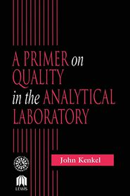 A Primer On Quality In The Analytical Laboratory - John Kenkel