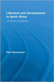 Literature and Development in North Africa: The Modernizing Mission - Perri Giovannucci