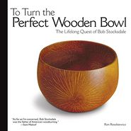 To Turn the Perfect Wooden Bowl: The Lifelong Quest of Bob Stocksdale - Ron Roszkiewicz, Preface by Sam Maloof