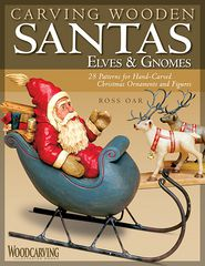 Carving Wooden Santas, Elves & Gnomes: 28 Patterns for Hand-Carved Christmas Ornaments and Figures - Ross Oar