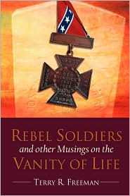 Rebel Soldiers And Other Musings On The Vanity Of Life - Terry Freeman