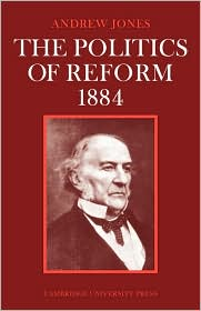 The Politics of Reform, 1884 - Andrew Jones