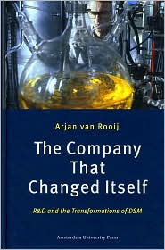 Company That Changed Itself: R and D and the Transformations of DSM - Arjan van Rooij