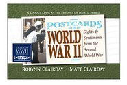 Postcards from World War II: Sights and Sentiments from the Second World War - Robynn Clairday, Matt Clairday