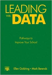 Leading With Data: Pathways to Improve Your School - Ellen B. Goldring, Mark Berends